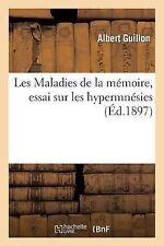 Les Maladies de la Memoire, Essai Sur les Hypermnesies by Guillon-A (2013,...
