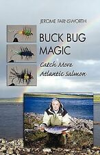 Buck Bug Magic-Catch more Atlantic Salmon by Jerome Farnsworth (2011, Paperback)