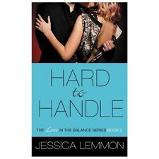 Love in the Balance Ser.: Hard to Handle 2 by Jessica Lemmon (2013, Paperback)