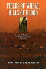 Fields of Wheat, Hills of Blood: Passages to Nationhood in Greek Macedonia, 1870