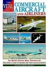 The Vital Guide to Commercial Aircraft and Airliners: The World's Current Major