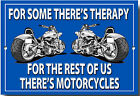 FOR SOME THERE'S THERAPY,FOR THE REST OF US THERE'S MOTORCYCLES METAL SIGN.