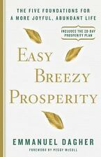 Easy Breezy Prosperity: The Five Foundations for a More Joyful, Abundant Life, D