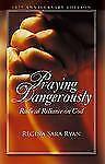 Praying Dangerously: Radical Reliance on God, Ryan, Regina Sara, Acceptable Book