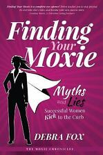 The Moxie Chronicles: Finding Your Moxie : Myths and Lies Success Ful Women...