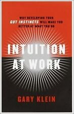 Intuition at Work: Why Developing Your Gut Instincts Will Make You Better at Wha