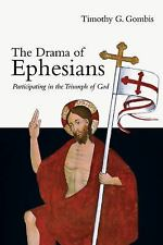 The Drama of Ephesians : Participating in the Triumph of God by Timothy G....