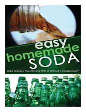 Easy Homemade Soda : Make Delicious Pop at Home with or Without the...