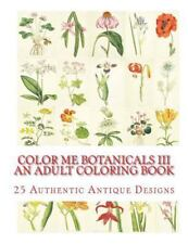 Color Me Botanicals III- An Adult Coloring Book