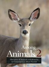 Among Animals 2 : The Lives of Animals and Humans in Contemporary Short...