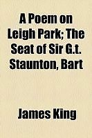 A Poem on Leigh Park; The Seat of Sir G.T. Staunton, Bart by King, James