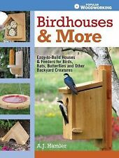 Birdhouses and More : Easy-To-Build Houses and Feeders for Birds, Bats,...