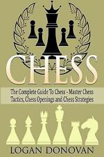 Chess : The Complete Guide to Chess - Master: Chess Tactics, Chess Openings,...