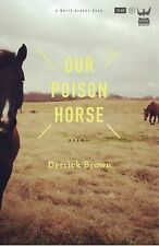 Our Poison Horse by Derrick Brown (2014, Paperback)