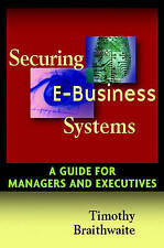 Securing E–Business Systems, Timothy Braithwaite