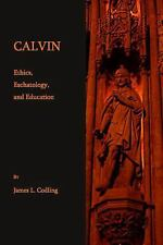 Calvin: Ethics, Eschatology, and Education