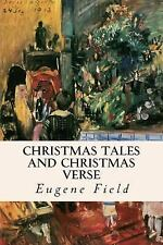 Christmas Tales and Christmas Verse by Eugene Field (2015, Paperback)