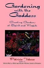 Gardening with the Goddess : Creating Gardens of Spirit and Magick by...