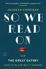 So We Read On: How The Great Gatsby Came to Be and Why It Endures, Corrigan, Mau
