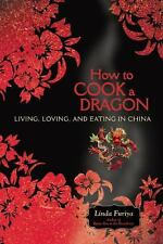 How to Cook a Dragon: Living, Loving, and Eating in China, Furiya, Linda