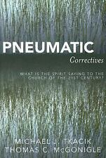 Pneumatic Correctives: What is the Spirit Saying to the Church of the Twenty-fir
