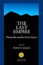 The Last Empire: Nationality and the Soviet Future Hoover Institution Press Pub