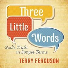 Three Little Words: God?s Truth in Simple Terms, Ferguson, Mr. Terry, Good Book