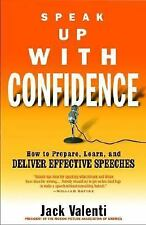 Speak up with Confidence : How to Prepare, Learn, and Deliver Effective...