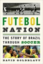 Futebol Nation : The Story of Brazil Through Soccer by David Goldblatt (2014,...