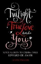 Twilight, True Love and You: Seven Secret Steps to Finding Your Edward or Jacob,