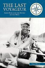 The Last Voyageur: Amos Burg and the Rivers of the West by Vince Welch