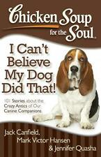 Chicken Soup for the Soul I Can't Believe My Dog Did That!