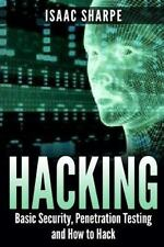 Hacking: Basic Security, Penetration Testing and How to Hack by Sharpe, Isaac