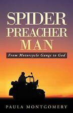 Spider Preacher Man : From Motorcycle Gangs to God by Paula Montgomery (2014,...