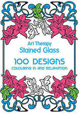 Art Therapy: Stained Glass: 100 Designs, Colouring in and Relaxation-ExLibrary