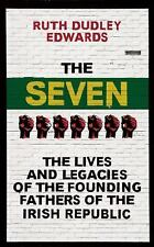 The Seven: The Lives and Legacies of the Founding Fathers of the Irish Republic