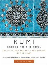 Rumi: Bridge to the Soul: Journeys into the Music and Silence of the Heart by B