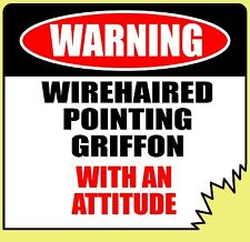 "WARNING WIREHAIRED POINTING GRIFFON WITH AN ATTITUDE 4"" DOG CANINE STICKER"