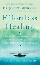 Effortless Healing : 9 Simple Ways to Sidestep Illness, Shed Excess Weight,...