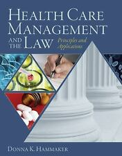 Health Care Management and the Law: Principles and Applications, Donna Hammaker,