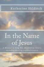 In the Name of Jesus : A Manual to Help You Minister to Others Including...