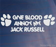 GIVE BLOOD ANNOY MY JACK RUSSELL Funny Car/Van/Window/Home/House Dog Sticker