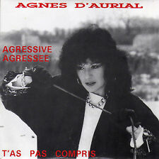 AGNES D'AURIAL AGRESSIVE AGRESSEE / T'AS PAS COMPRIS FRENCH 45 SINGLE