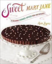 Sweet Mary Jane : 75 Delicious Cannabis-Infused High-End Desserts by Karin Lazar