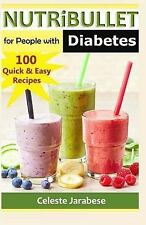 NUTRiBULLET for People with Diabetes : 100 Quick and Easy Recipes by Celeste...