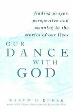 Our Dance with God: Finding Prayer, Perspective and Meaning in the Stories of Ou