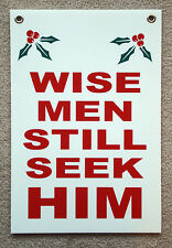 WISE MEN STILL SEEK HIM Coroplast SIGN with Grommets  12x18 Christmas