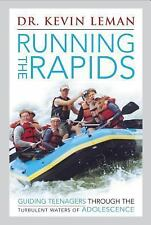 Running the Rapids: Guiding Teens through Adolsecence~ Dr Kevin Leman~Christian