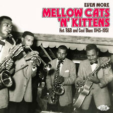 "EVEN MORE MELLOW CATS 'N' KITTENS  ""HOT R&B AND COOL BLUES 1945-1951""  24 TRACKS"