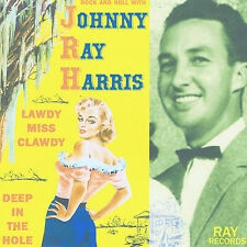 UNISSUED ROCKABILLY: JOHNNY RAY HARRIS-Lawdy Miss Clawdy/Deep In A Hole RAY